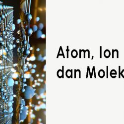 Atom, Ion dan Molekul